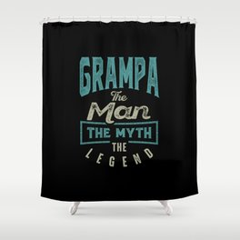 Grampa The Myth The Legend Shower Curtain