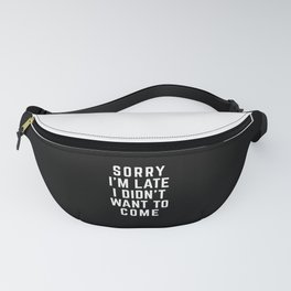 Sorry I'm Late Funny Quote Fanny Pack