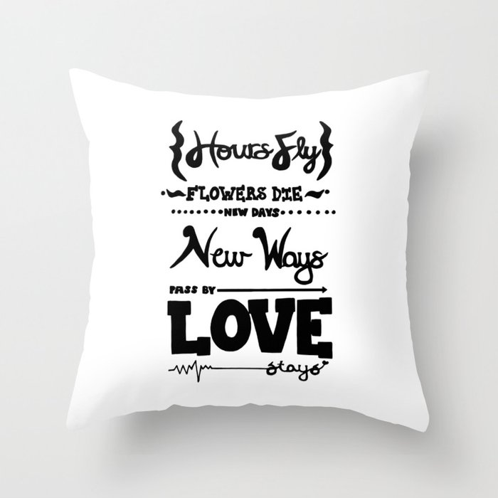 Hours Fly, Flowers Die...Quote about Love Throw Pillow