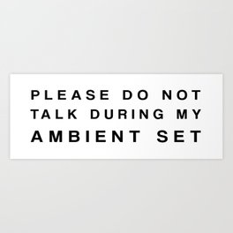 PLEASE DO NOT TALK DURING MY AMBIEN SET Art Print