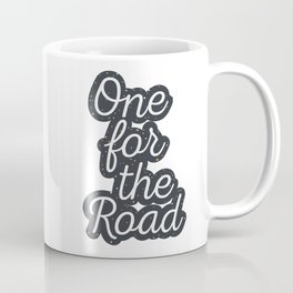 One For The Road Quote Coffee Mug