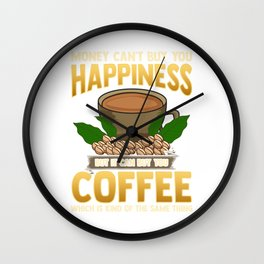 Money Can't Buy You Happiness But Can Buy Coffee Wall Clock
