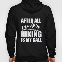 Mountain Climbing After All My Call Hiking Gift Hoody