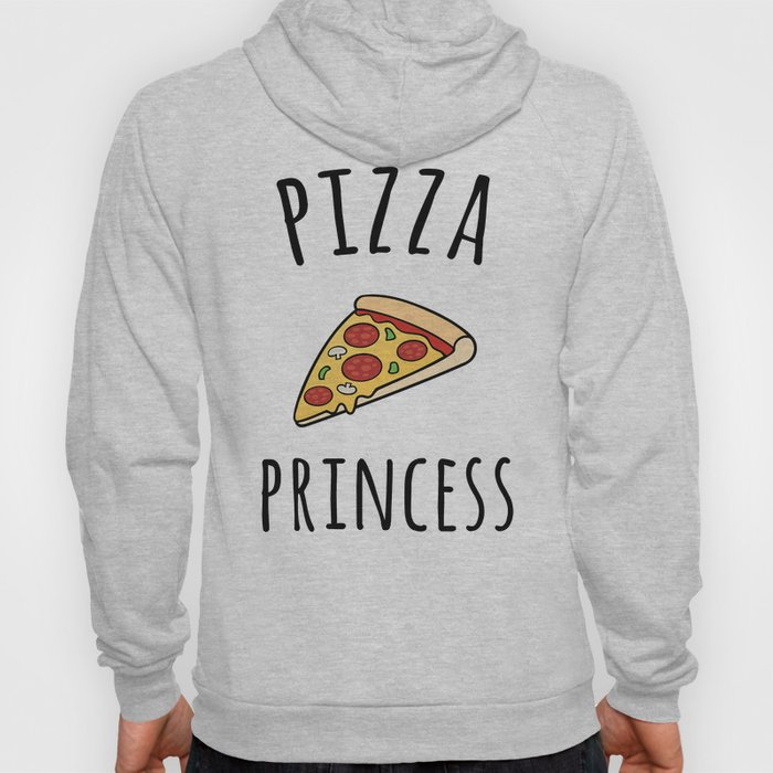 Pizza Princess Funny Quote Hoody