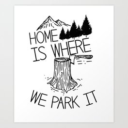 Camping Home is Where We Park It Mountains Trees Wildlife Art Print