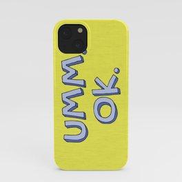 Umm OK iPhone Case