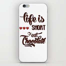 Life is short Eat chocolate! iPhone Skin