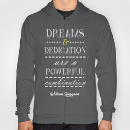 Dreams and dedication Inspirational Motivational William Longgood Quote Hoody