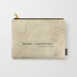 Reader I Married Him, Jane Eyre Conclusion Quote Carry-All Pouch