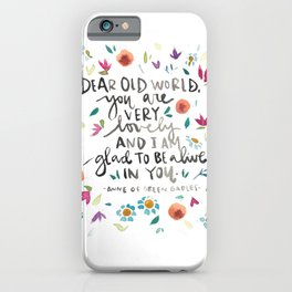 Anne of Green Gables - Dear Old World - Glad to be Alive - Literature Quotes iPhone Case