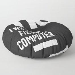 No I Will Not Fix Your Computer Floor Pillow