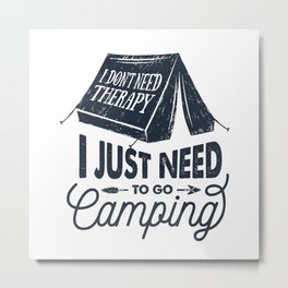 I Just Need To Go Camping Metal Print