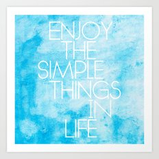 Enjoy The Simple Things In Life; Art Print