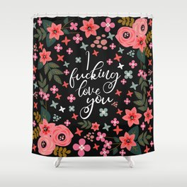 I Fucking Love You, Funny Pretty Quote Shower Curtain