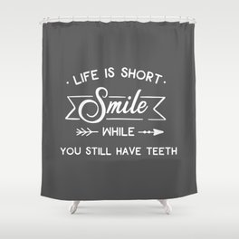 Smile While You Still Have Teeth, Funny, Quote Shower Curtain