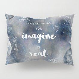 Everything you imagine is real Pillow Sham