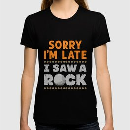 Geology Rockhound Sorry I'm Late I Saw A Rock T-shirt