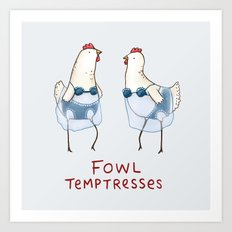 Fowl Temptresses Art Print