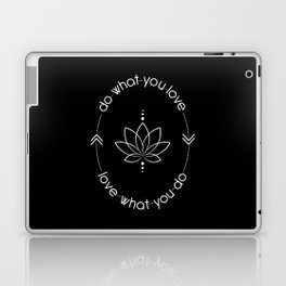 Do What You Love, Love What You Do - Quote (White on Black) Laptop & iPad Skin