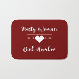 Nasty Woman Bad Hombre Love Bath Mat