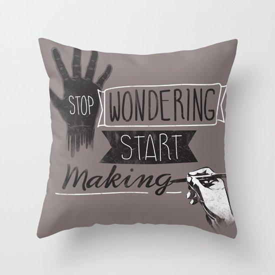 Stop Wondering Start Making Throw Pillow