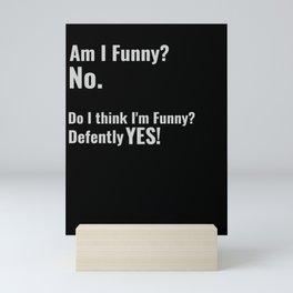 Am I Funny Funny Saying Gift Mini Art Print