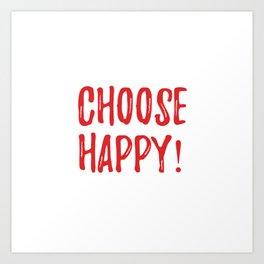 choose happy! Art Print