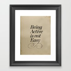 Being active is not easy. Framed Art Print