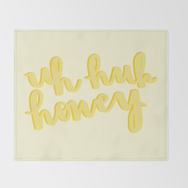 Uh Huh Honey Yellow Throw Blanket