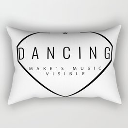 Dancing is music made visible. Rectangular Pillow