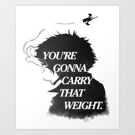 You're gonna carry that weight. Art Print