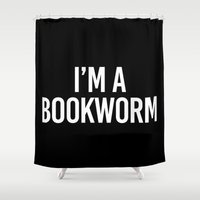 bookworm Shower Curtains featuring I'M A BOOKWORM by The Fandom Designs