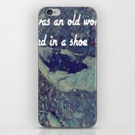 There was an old woman who lived in a shoe iPhone Skin