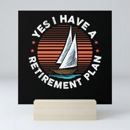 Sailing   I Have A Retirement Plan   Sailboat Gift Mini Art Print
