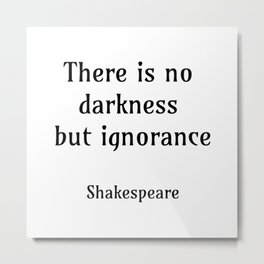 There is no darkness but ignorance Metal Print