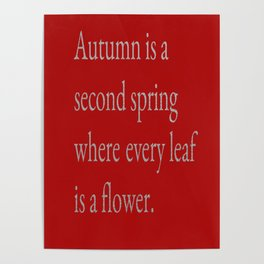 Autumn Is A Second Spring Where Every Leaf Is A Flower Poster