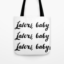 Laters, baby Tote Bag