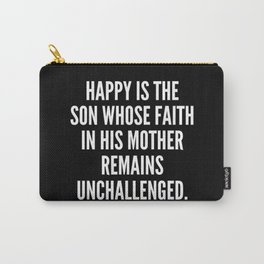 Happy is the son whose faith in his mother remains unchallenged Carry-All Pouch