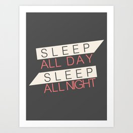 Sleep All Day Everyday Art Print