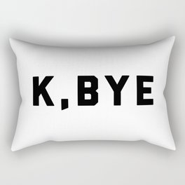 K, Bye Funny Quote Rectangular Pillow