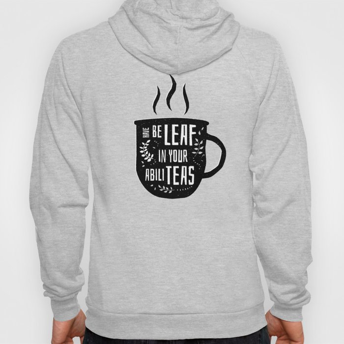 Have Beleaf in Your Abiliteas - Tea Pun Hoody