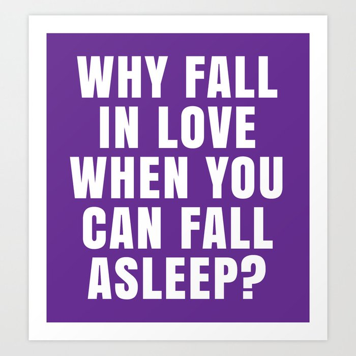 WHY FALL IN LOVE WHEN YOU CAN FALL ASLEEP? (Purple) Art Print