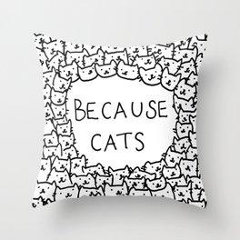 Because cats Throw Pillow