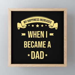 My Happiness Increased When I Became A Dad Framed Mini Art Print