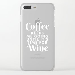 Coffee Keeps Me Going Until It's Time For Wine (Black & White) Clear iPhone Case