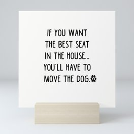 If you want the best seat in the house..you'll have to move the dog! Mini Art Print