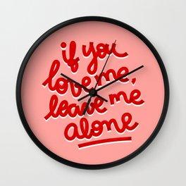 if you love me, leave me alone II Wall Clock