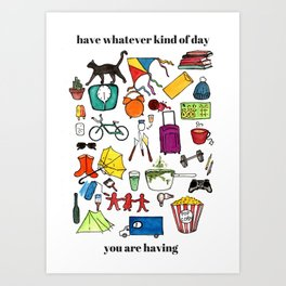 Have Whatever Kind of Day You Are Having Print Art Print