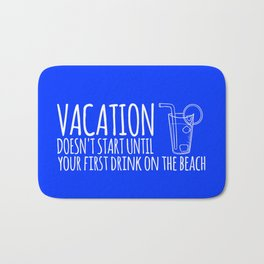 Vacation Doesn't Start Until Your First Drink On The Beach Bath Mat