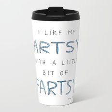 I like my artsy with a little bit of fartsy Metal Travel Mug